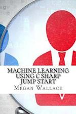 Machine Learning Using C Sharp Jump Start af Megan Wallace