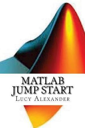 Bog, paperback MATLAB Jump Start af Lucy Alexander
