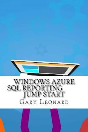 Bog, paperback Windows Azure SQL Reporting Jump Start af Gary Leonard