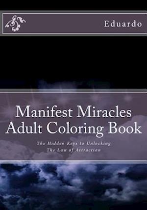 Bog, paperback Manifest Miracles Adult Coloring Book af Eduardo