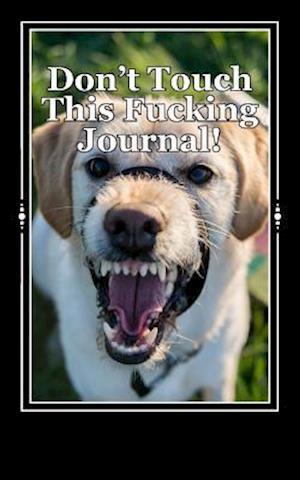 Don't Touch This Fucking Journal!