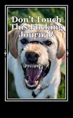 Don't Touch This Fucking Journal! af Irreverent Journals