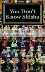 You Don't Know Shisha af Mu'assel Notebooks