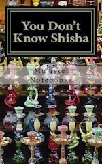 You Don't Know Shisha