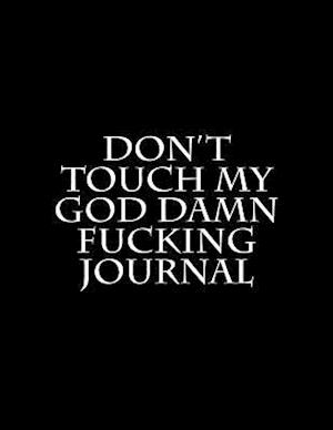 Bog, paperback Don't Touch My God Damn Fucking Journal af Active Creative Journals