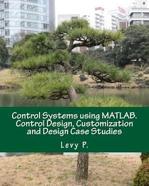 Bog, paperback Control Systems Using MATLAB. Control Design, Customization and Design Case Studies af Levy P