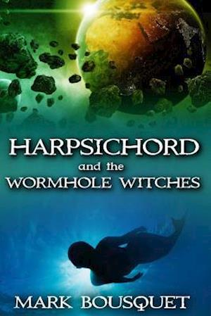 Bog, paperback Harpsichord and the Wormhole Witches af Mark Bousquet