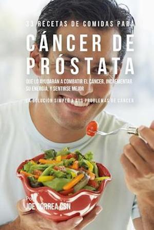 Bog, paperback 33 Recetas de Comidas Para Cancer de Prostata Que Lo Ayudaran a Combatir El Cancer, Incrementar Su Energia, y Sentirse Mejor af Joe Correa Csn
