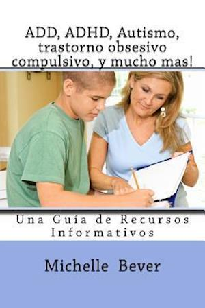 Bog, paperback ADD, ADHD, Autismo, trastorno obsesivo compulsivo, y mucho mas!/ ADD, ADHD, Autism, Obsessive Compulsive Disorder, and much more! af Michelle J. Bever