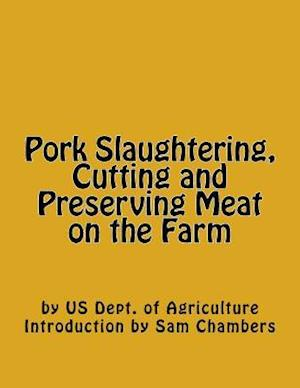 Bog, paperback Pork Slaughtering, Cutting and Preserving Meat on the Farm af Us Dept of Agriculture