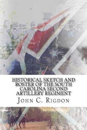 Bog, paperback Historical Sketch and Roster of the South Carolina Second Artillery Regiment af John C. Rigdon