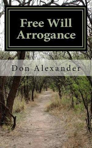 Bog, paperback Free Will Arrogance af Don Alexander