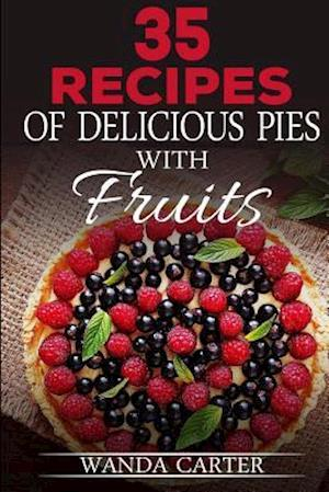 Bog, paperback 35 Recipes of Delicious Pies with Fruits af Wanda Carter