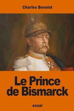 Bog, paperback Le Prince de Bismarck af Charles Benoist