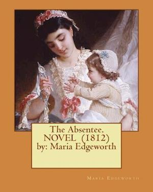 Bog, paperback The Absentee. Novel (1812) by af Maria Edgeworth