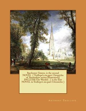 Barchester Towers. Is the Second Novel ( Trollope's Six-Part Chronicles of Barsetshire Series.(Illustrated)( Include