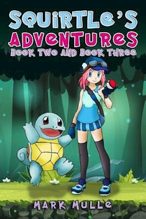 Bog, paperback Squirtle's Adventure, Book 2 and Book 3 (an Unofficial Pokemon Go Diary Book for Kids Ages 6 - 12 (Preteen) af Mark Mulle