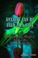 Anxiety Can Be Used as a Gift