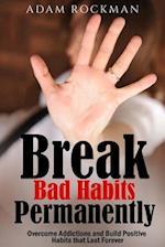 Break Bad Habits Permanently