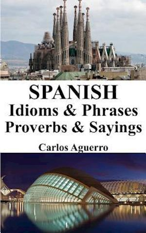 Bog, paperback Spanish Idioms & Phrases - Proverbs & Sayings af Carlos Aguerro