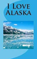 I Love Alaska af Travel Books