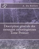 Description Generale Des Monnaies Merovingiennes Tome Premier af A. De Belfort, M. Le Vicomte De Ponton D'Amecourt