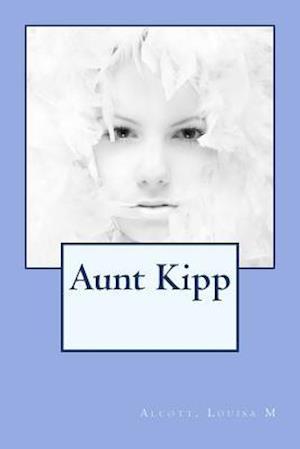 Bog, paperback Aunt Kipp af Alcott Louisa M.
