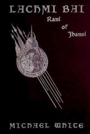 Bog, paperback Lachmi Bai Rani of Jhansi (1901 ) af Michael White (1901)