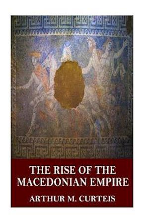 Bog, paperback The Rise of the Macedonian Empire af Arthur M. Curteis