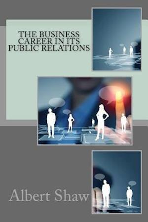 Bog, paperback The Business Career in Its Public Relations af Albert Shaw