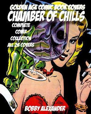 Bog, paperback Golden Age Comic Book Covers Chamber of Chills af Bobby Alexander