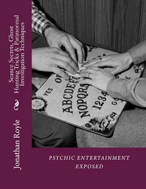Bog, paperback Seance Secrets, Ghost Hunting Tricks & Paranormal Investigation Techniques af Dr Jonathan Royle