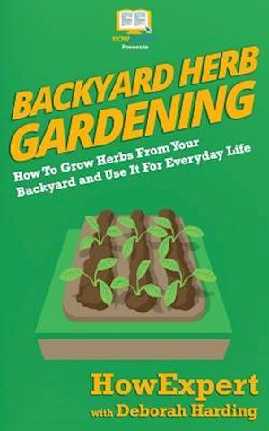 Bog, paperback Backyard Herb Gardening af Deborah Harding, Howexpert Press