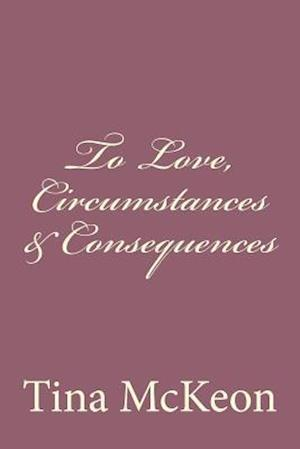Bog, paperback To Love, Circumstances & Consequences af Tina McKeon