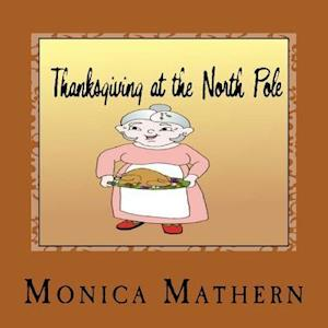 Bog, paperback Thanksgiving at the North Pole af Monica Mathern