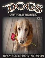 Everything Is Everything Dogs Vol. 1 Grayscale Coloring Book