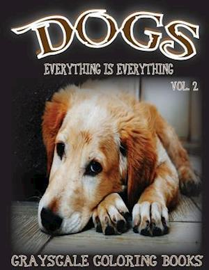 Everything Is Everything Dogs Vol. 2 Grayscale Coloring Book