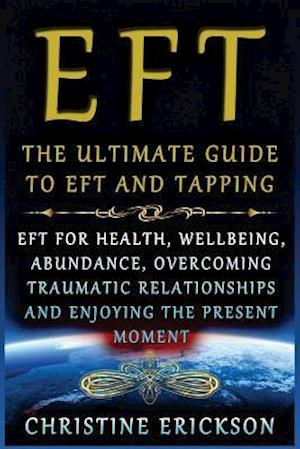 Bog, paperback Eft - The Ultimate Guide to Eft and Tapping af Christine Erickson