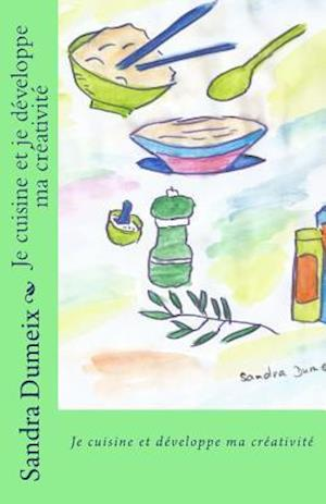 Bog, paperback Je Cuisine Et Je Developpe Ma Creativite af Miss Sandra Dumeix