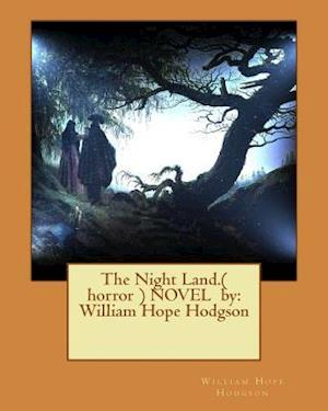 Bog, paperback The Night Land.( Horror ) Novel by af William Hope Hodgson