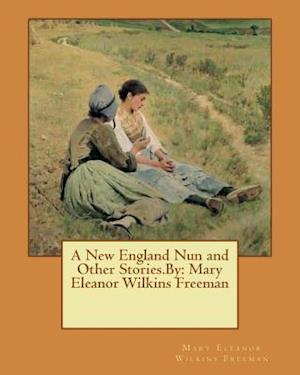 Bog, paperback A New England Nun and Other Stories.by af Mary Eleanor Wilkins Freeman