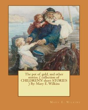 Bog, paperback The Pot of Gold, and Other Stories. ( Collection of Children's' Short Stories ) by af Mary E. Wilkins