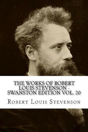 The Works of Robert Louis Stevenson - Swanston Edition Vol. 20