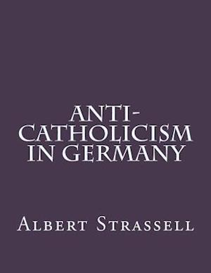 Bog, paperback Anti-Catholicism in Germany af Albert Strassell