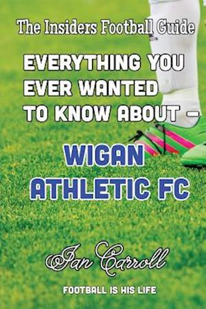 Bog, paperback Everything You Ever Wanted to Know about - Wigan Athletic FC af MR Ian Carroll
