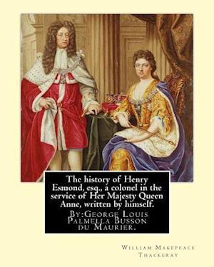 Bog, paperback The History of Henry Esmond, Esq., a Colonel in the Service of Her Majesty Queen Anne, Written by Himself. by af George Du Maurier, William Makepeace Thackeray