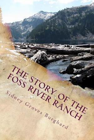Bog, paperback The Story of the Foss River Ranch af Sidney Groves Burghard
