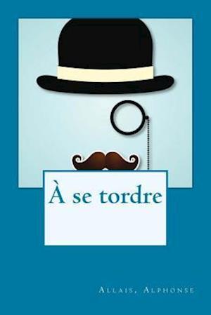 Bog, paperback A Se Tordre af Allais Alphonse