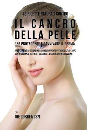 Bog, paperback 43 Ricette Naturali Contro Il Cancro Della Pelle Per Proteggere E Ravvivare Il D af Joe Correa Csn