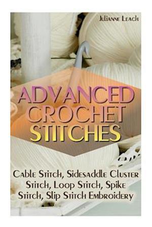 Bog, paperback Advanced Crochet Stitches af Julianne Leach